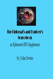 The Diplomat's and Explorer's Sourcebook: An Ephemeris RPG Supplement ebook by J Alan Erwine