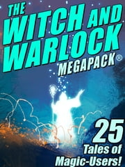 The Witch and Warlock MEGAPACK ®: 25 Tales of Magic-Users ebook by Lawrence Watt-Evans,C.J. Henderson,Darrell Schweitzer,Joseph Conrad,Janet Fox
