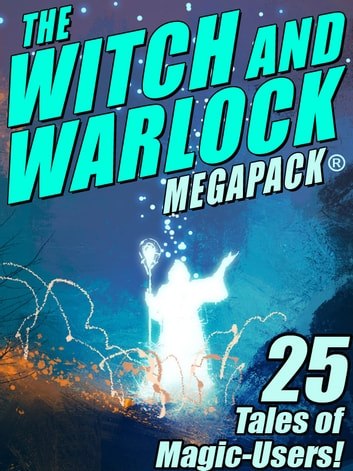 The Witch and Warlock MEGAPACK ®: 25 Tales of Magic-Users ekitaplar by Lawrence Watt-Evans,C.J. Henderson,Darrell Schweitzer,Joseph Conrad,Janet Fox