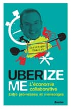 UberizeME - l'économie collaborative - entre promesses et mensonges ebook by Christophe Charlot