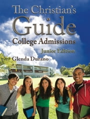 The Christian's Guide To College Admissions - Junior's Edition ebook by Glenda Durano