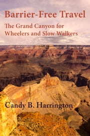 Barrier-Free Travel: The Grand Canyon for Wheelers and Slow Walkers ebook by Candy B. Harrington