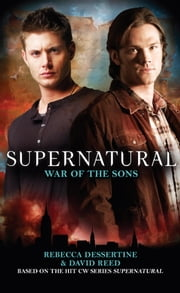Supernatural: War of the Sons ebook by Rebecca Dessertine,David Reed