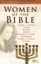 Women of the Bible: Old Testament ebook by Benjamin Galan