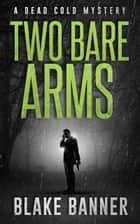 Two Bare Arms ebook by Blake Banner