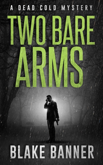Two Bare Arms: A Dead Cold Mystery ebook by Blake Banner