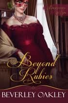 Beyond Rubies ebook by Beverley Oakley