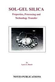 Sol-Gel Silica: Properties, Processing and Technology Transfer ebook by Hench, Larry L.