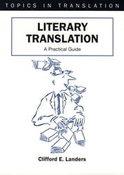 Literary Translation - A Practical Guide ebook by Dr. Clifford E. Landers