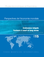 World Economic Outlook, April 2015 - Uneven Growth: Short- and Long-Term Factors ebook by International Monetary Fund. Research Dept.