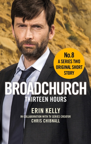 Broadchurch: Thirteen Hours (Story 8) - A Series Two Original Short Story ebook by Chris Chibnall,Erin Kelly
