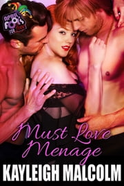 Must Love Menage: April Fools for Love ebook by Kayleigh Malcolm
