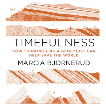 Timefulness - How Thinking Like a Geologist Can Help Save the World audiobook by Marcia Bjornerud
