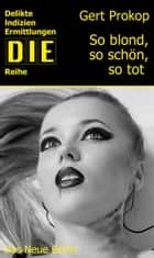So blond, so schön, so tot - Kriminalroman eBook by Gert Prokop