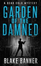 Garden of the Damned ebook by Blake Banner
