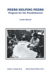 Peers Helping Peers - Programs For The Preadolescent ebook by Judith A. Tindall,Shirley Salmon