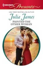 Painted the Other Woman ebook by Julia James