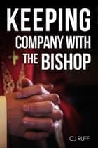 Keeping Company with the Bishop ebook by CJ Ruff