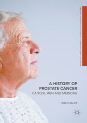 A History of Prostate Cancer - Cancer, Men and Medicine ebook by Helen Valier