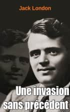 Une invasion sans précédent ebook by Jack London