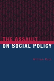 The Assault on Social Policy ebook by William Roth
