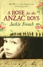 A Rose for the Anzac Boys ebook by French Jackie