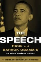 The Speech - Race and Barack Obama's 'A More Perfect Union' ebook by T. Denean Sharpley-Whiting