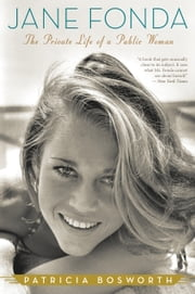 Jane Fonda - The Private Life of a Public Woman ebook by Patricia Bosworth