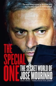The Special One: The Dark Side of Jose Mourinho ebook by Diego Torres,Pete Jenson