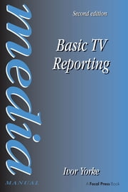 Basic TV Reporting ebook by Ivor Yorke