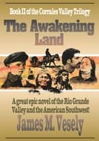 The Awakening Land - A Novel of the Rio Grande Valley ebook by JAMES VESELY
