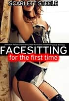 Facesitting for the First Time ebook by Scarlett Steele