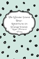 The Wonder Island Boys: Adventures on Strange Islands ebook by Roger Thompson Finlay