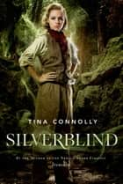 Silverblind ebook by Tina Connolly