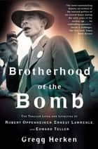 Brotherhood of the Bomb ebook by Gregg Herken
