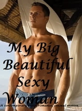 My Big, Beautiful Sexy Woman : erotic romance - a contemporary erotic romance ebook by D.C.