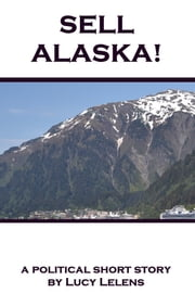 Sell Alaska! ebook by Lucy Lelens
