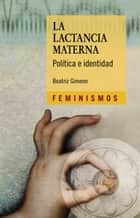 La lactancia materna ebook by Beatriz Gimeno