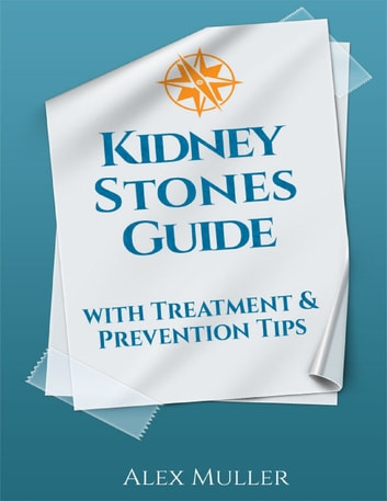 Kidney Stones Guide With Treatment & Prevention Tips ebook by Alex Muller