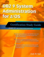 DB2 9 System Administration for z/OS: Certification Study Guide: Exam 737 ebook by Nall, Judy