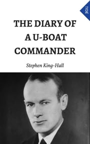 The Diary Of A U-boat Commander (Annotated) ebook by Stephen King-hall