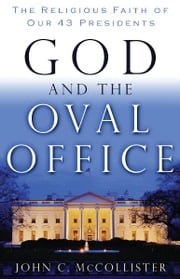 God and the Oval Office - The Religious Faith of Our 43 Presidents ebook by John McCollister