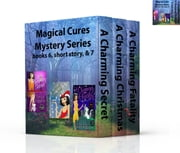 Magical Cures Mystery Series 6, 7, & short story ebook by Tonya Kappes