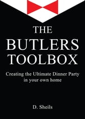 The Butlers Toolbox: Creating The Ultimate Dinner Party In Your Own Home ebook by D Sheils