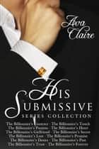 The His Submissive Series Complete Collection ebook by Ava Claire