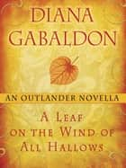 A Leaf on the Wind of All Hallows: An Outlander Novella ebook by Diana Gabaldon
