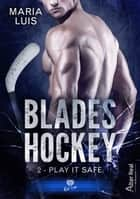 Play it Safe - Blades Hockey, T2 eBook by Maria Luis, Delhia Alby
