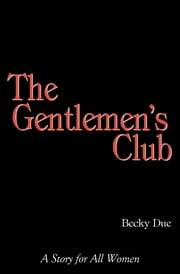 The Gentlemen's Club: A Story for all Women ebook by Becky Due