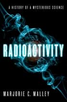 Radioactivity ebook by Marjorie C. Malley