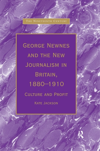 George Newnes and the New Journalism in Britain, 1880–1910 - Culture and Profit ebook by Kate Jackson